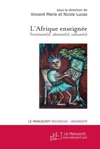 Vincent Marie et Nicolas Lucas - L'Afrique enseignée - Territoire(s), identité(s), culture(s).