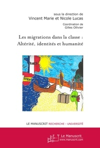 Vincent Marie et Nicole Lucas - Les migrations dans la classe : altérité, identités et humanité.