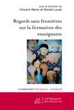 Vincent Marie et Nicole Lucas - Regards sans frontières sur la formation des enseignants.
