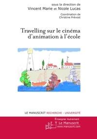 Vincent Marie et Nicole Lucas - Travelling sur le cinéma d'animation à l'école.