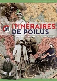 Vincent Maroteaux - Itinéraires de Poilus - Soldats normands dans la Grande Guerre.