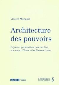 Vincent Martenet - Architecture des pouvoirs - Enjeux et perspectives pour un Etat, une union d'Etats et les Nations Unies.