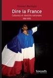 Vincent Martigny - Dire la France - Culture(s) et identités nationales (1981-1995).