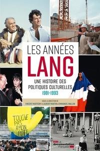 Vincent Martigny et Laurent Martin - Les années Lang - Une histoire des politiques culturelles 1981-1993.