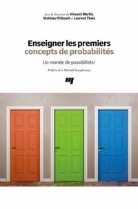 Vincent Martin et Mathieu Thibault - Enseigner les premiers concepts de probabilités - Un monde de possibilités!.