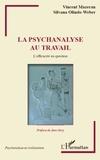 Vincent Mazeran et Silvana Olindo-Weber - La psychanalyse au travail - L'efficacité en question.