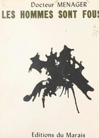 Vincent Ménager et Albert Delaunay - Les hommes sont fous - Réflexions d'un médecin non conformiste.