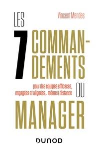 Vincent Mendes - Les 7 commandements du manager - pour des équipes efficaces, engagées et alignées... même à distance.