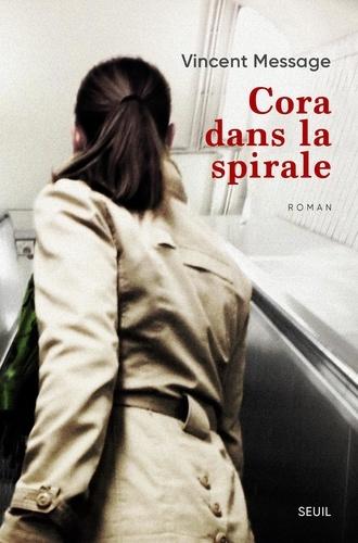 Vincent Message - Cora dans la spirale.
