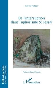 Vincent Metzger - De l'interruption dans l'aphorisme et l'essai.