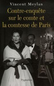 Vincent Meylan - Contre-enquête sur le comte et la comtesse de Paris.