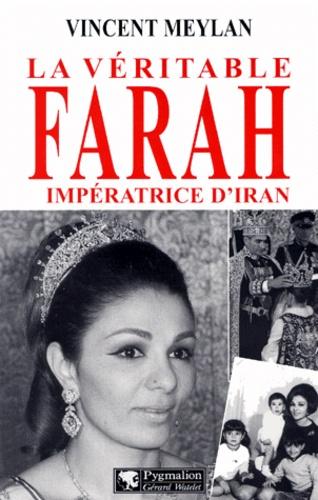 Vincent Meylan - La véritable Farah, impératrice d'Iran.