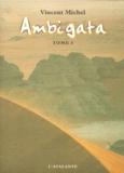 Vincent Michel - Ambigata - Tome 1.