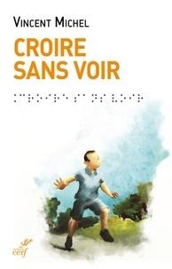 Télécharger gratuitement ebook epub Croire sans voir 9782204137058 MOBI DJVU in French par Vincent Michel