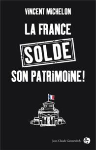 Vincent Michelon - La France solde son patrimoine.
