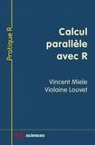 Vincent Miele et Violaine Louvet - Calcul parallèle avec R.