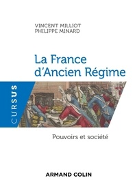 Vincent Milliot et Philippe Minard - La France d'Ancien Régime - Pouvoirs et société.