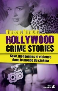 Vincent Mirabel - Hollywood crime stories - Sexe, mensonges et violence dans le monde du cinéma.