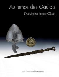 Vincent Mistrot et Christophe Sireix - Au temps des Gaulois - L'Aquitaine avant César.