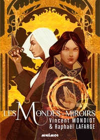 Vincent Mondiot et Raphaël Lafarge - Les mondes-miroirs.