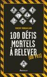 Vincent Mongaillard - 100 défis mortels à relever (ou pas).