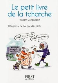 Vincent Mongaillard - Le petit livre de la tchatche - Décodeur de l'argot des cités.