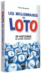 Vincent Mongaillard - Les millionnaires du loto - 49 histoires de sacrés veinards !.