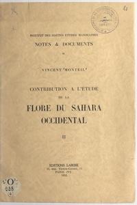 Vincent Monteil et  Institut des Hautes Études Mar - Contribution à l'étude de la flore du Sahara occidental (2). De l'arganier au karité - Catalogue des plantes connues des Tekna, des Rguiba et des Maures.