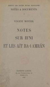 Vincent Monteil et  Institut des Hautes Études Mar - Notes sur Ifni et les Aīt Ba-Ɛ Amran.