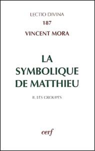 Vincent Mora - La symbolique de Matthieu - Tome 2, Les groupes.