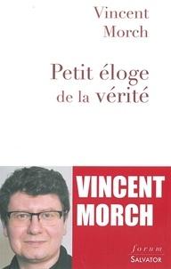 Vincent Morch - Petit éloge de la vérité - Manifeste pour un humanisme chrétien.