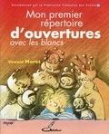 Vincent Moret - Mon premier répertoire d'ouvertures - Tome 1, Avec les blancs.