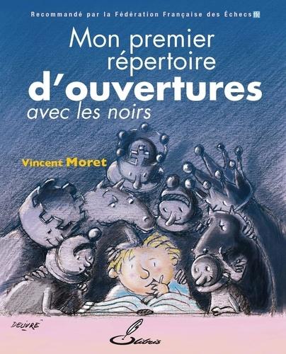Vincent Moret - Mon premier répertoire d'ouvertures - Tome 2, Avec les Noirs.