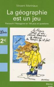 Vincent Moriniaux - La géographie française est un jeu - Parcourir l'Hexagone en 100 jeux et questions.