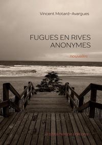 Vincent Motard-Avargues - Fugues en rives anonymes.
