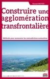 Vincent Mottet - Construire une agglomération transfrontalière - Méthode pour surmonter les contradictions normatives.