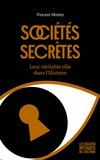 Vincent Mottez et Pierre Baron - Sociétés secrètes - Leur véritable rôle dans l'Histoire.