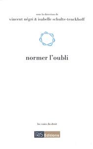 Vincent Négri et Isabelle Schulte-Tenckhoff - Normer l'oubli.