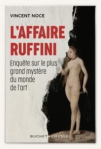 Vincent Noce - L'affaire Ruffini - Enquête sur le plus grand mystère du monde de l'art.