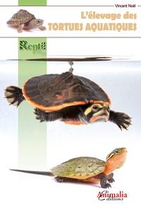 Vincent Noël - L'élevage des tortues aquatiques.