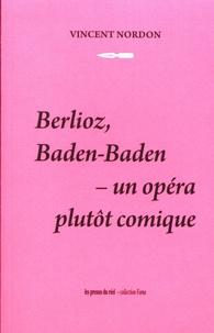 Berlioz, Baden-Baden - un opéra plutôt comique - Vincent Nordon | Showmesound.org