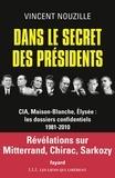 Vincent Nouzille - Dans le secret des présidents - CIA, Maison-Blanche, Elysée : les dossiers confidentiels, 1981-2010.