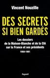 Vincent Nouzille - Des secrets si bien gardés - Les dossiers de la Maison-Blanche et de la CIA sur la France et ses présidents 1958-1981.