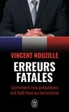 Vincent Nouzille - Erreurs fatales - Comment nos présidents ont failli face au terrorisme.