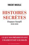 Vincent Nouzille - Histoires secrètes - France-Israël 1948-2018.