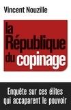 Vincent Nouzille - La République du copinage - Enquête sur la France des réseaux de pouvoir.