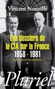 Vincent Nouzille - Les dossiers de la CIA sur la France 1958-1981 - Dans le secret des présidents.