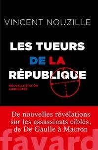 Vincent Nouzille - Les tueurs de la République - Assassinats ciblés et opérations spéciales des services secrets.