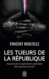 Vincent Nouzille - Les tueurs de la République - Assassinats et opérations spéciales des services secrets.