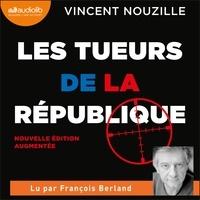Vincent Nouzille et François Berland - Les Tueurs de la République - Assassinats ciblés et opérations spéciales des services secrets.